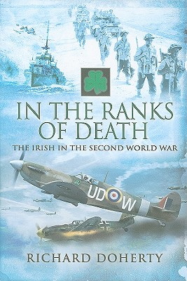 In the Ranks of Death: The Irish in the Second World War - Doherty, Richard