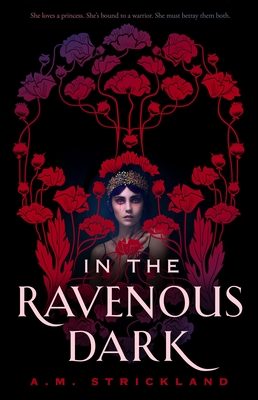 In the Ravenous Dark - Strickland, A M