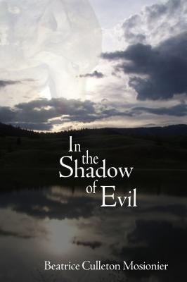 In the Shadow of Evil - Culleton Mosionier, Beatrice