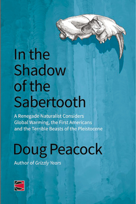 In the Shadow of the Sabertooth: Global Warming, the Origins of the First Americans, and the Terrible Beasts of the Pleistocene - Peacock, Doug
