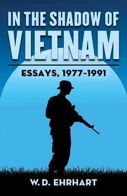 In the Shadow of Vietnam: Essays, 1977-1991 - Ehrhart, W D