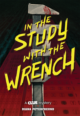 In the Study with the Wrench: A Clue Mystery, Book Two - Peterfreund, Diana