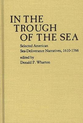 In the Trough of the Sea: Selected American Sea-Deliverance Narratives, 1610-1766 - Wharton, Donald P