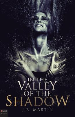 In the Valley of the Shadow - Martin, J R