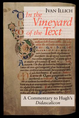 In the Vineyard of the Text: A Commentary to Hugh's Didascalicon - Illich, Ivan