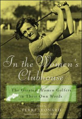In the Women's Clubhouse: The Greatest Women Golfers in Their Own Words - Leonard, Terri