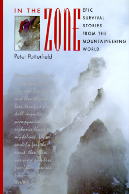 In the Zone: Epic Survival Stories from the Mountaineering World - Potterfield, Peter