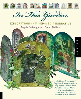 In This Garden: Explorations in Mixed-Media Narrative - Cartwright, Angela