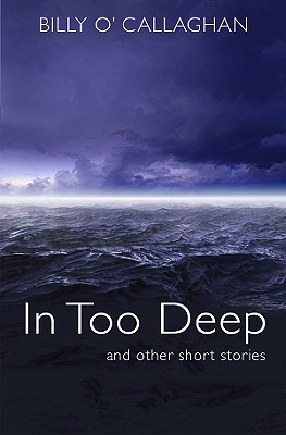 In Too Deep and Other Stories - O'Callaghan, Billy