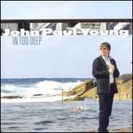 In Too Deep - John Paul Young