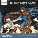 In Winter's Arm: Seasonal Music by Bob Chilcott