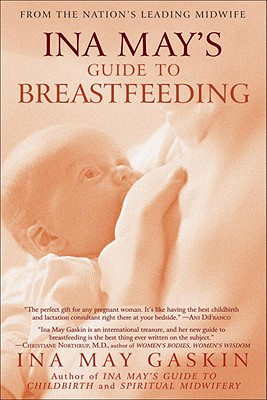Ina May's Guide to Breastfeeding: From the Nation's Leading Midwife - Gaskin, Ina May