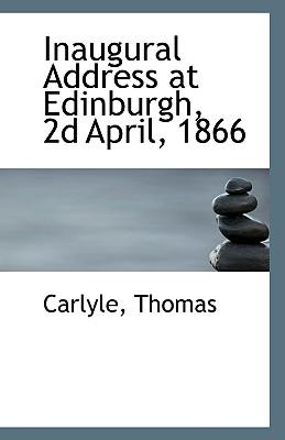 Inaugural Address at Edinburgh, 2D April, 1866 - Thomas, Carlyle