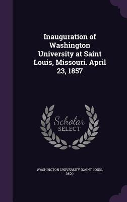 Inauguration of Washington University at Saint Louis, Missouri. April 23, 1857 - Washington University (Saint Louis, Mo ) (Creator)