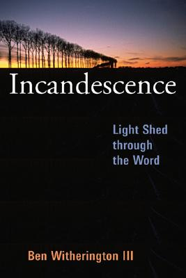 Incandescence: Light Shed Through the Word - Witherington, Ben, III