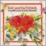 Incantations: Chamber Music of Ross Edwards