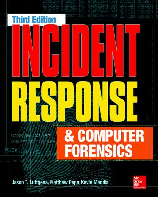 Incident Response & Computer Forensics, Third Edition - Luttgens, Jason T., and Pepe, Matthew, and Mandia, Kevin