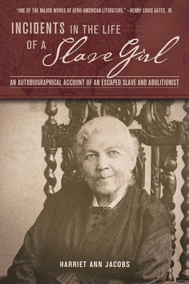 Incidents in the Life of a Slave Girl: An Autobiographical Account of an Escaped Slave and Abolitionist - Jacobs, Harriet Ann