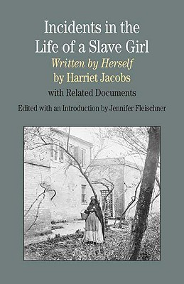 Incidents in the Life of a Slave Girl, Written by Herself: With Related Documents - Jacobs, Harriet, and Fleischner (Editor)