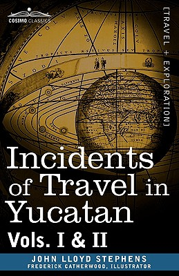 Incidents of Travel in Yucatan, Vols. I and II - Stephens, John Lloyd