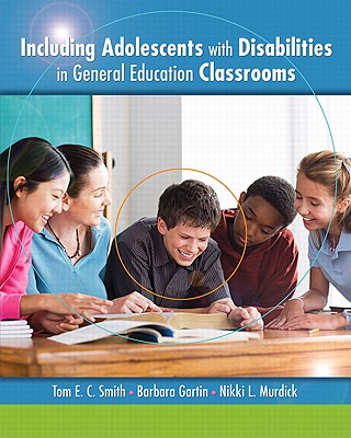 Including Adolescents with Disabilities in General Education Classrooms - Smith, Tom E. C., and Gartin, Barbara, and Murdick, Nikki L.