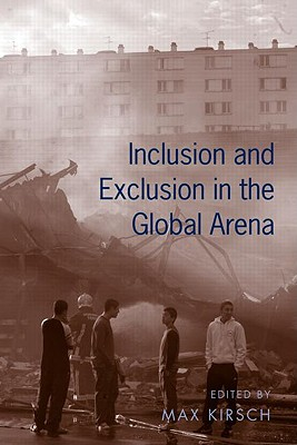 Inclusion and Exclusion in the Global Arena - Kirsch, Max (Editor)