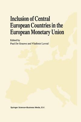 Inclusion of Central European Countries in the European Monetary Union - De Grauwe, Paul C (Editor), and Lavrac, Vladimir (Editor)
