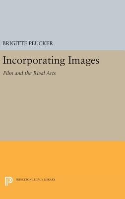 Incorporating Images: Film and the Rival Arts - Peucker, Brigitte