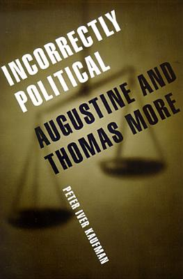 Incorrectly Political: Augustine and Thomas More - Kaufman, Peter Iver