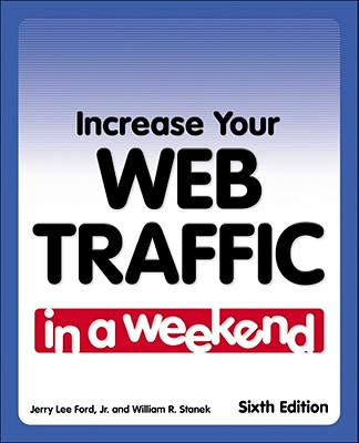 Increase Your Web Traffic in a Weekend - Ford, Jerry Lee, Jr., and Stanek, William R