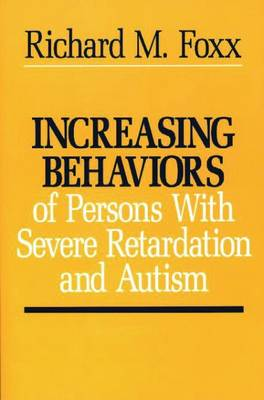 Increasing Behaviors of Persons with Severe Retardation and Autism - Foxx, Richard M, Ph.D.