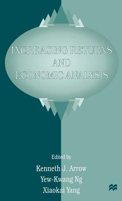 Increasing Returns and Economic Analysis - Arrow, Kenneth J (Editor), and Ng, Yew-Kwang (Editor), and Yang, Xiaokai (Editor)