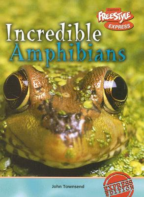 Incredible Amphibians - Townsend, John