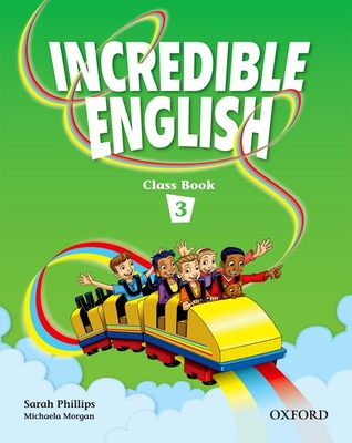 Incredible English 3: Class Book - Phillips, Sarah, and Morgan, Michaela