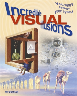 Incredible Visual Illusions: You Won't Believe Your Eyes! - Seckel, Al