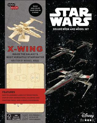 Incredibuilds - Star Wars: X-Wing Deluxe: Inside the Galaxy's most Versatile Starfighter - Kogge, Michael