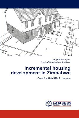 Incremental Housing Development in Zimbabwe - Nevhunjere, Hope, and Mutsindikwa, Nyasha Takawira