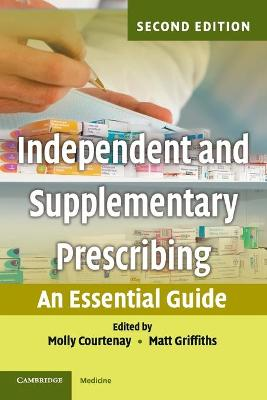 Independent and Supplementary Prescribing: An Essential Guide - Courtenay, Molly (Editor), and Griffiths, Matt (Editor), and Crown, June, CBE (Foreword by)