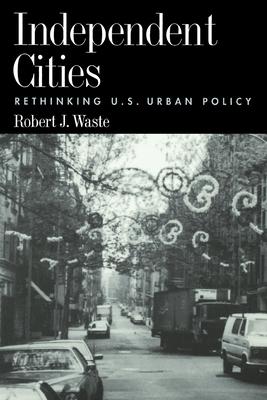 Independent Cities: Rethinking U.S. Urban Policy - Waste, Robert