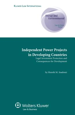 Independent Power Projects in Developing Countries: Legal Investment Protection and Consequences for Development - Inadomi, Henrik M