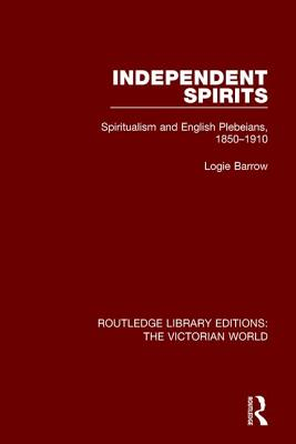 Independent Spirits: Spiritualism and English Plebeians 1850-1910 - Barrow, Logie