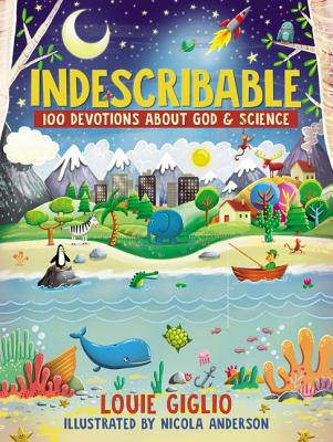 Indescribable: 100 Devotions for Kids about God and Science - Giglio, Louie