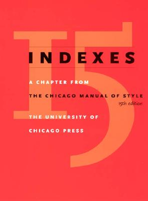 Indexes: A Chapter from the Chicago Manual of Style, 15th Edition - University of Chicago Press Staff