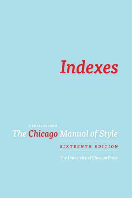 Indexes: A Chapter from the Chicago Manual of Style, 16th Ed. - University of Chicago Press Staff