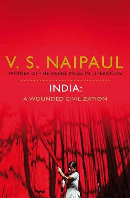 India: A Wounded Civilization - Naipaul, V. S.
