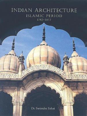 Indian Architecture: Islamic Period 1192-1857 - Sahai, Surendra