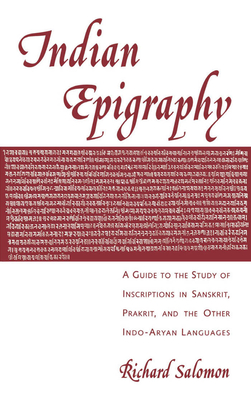 Indian Epigraphy: A Guide to the Study of Inscriptions in Sanskrit, Prakrit, and the Other Indo-Aryan Languages - Salomon, Richard