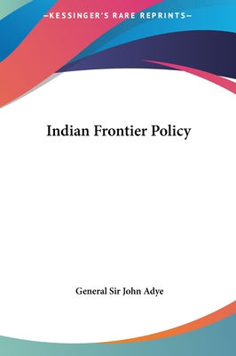 Indian Frontier Policy - Adye, John