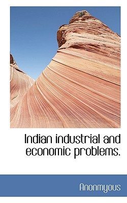 Indian Industrial and Economic Problems. - Anonmyous