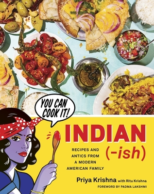 Indian-Ish: Recipes and Antics from a Modern American Family - Krishna, Priya, and Kelley, MacKenzie (Photographer)
